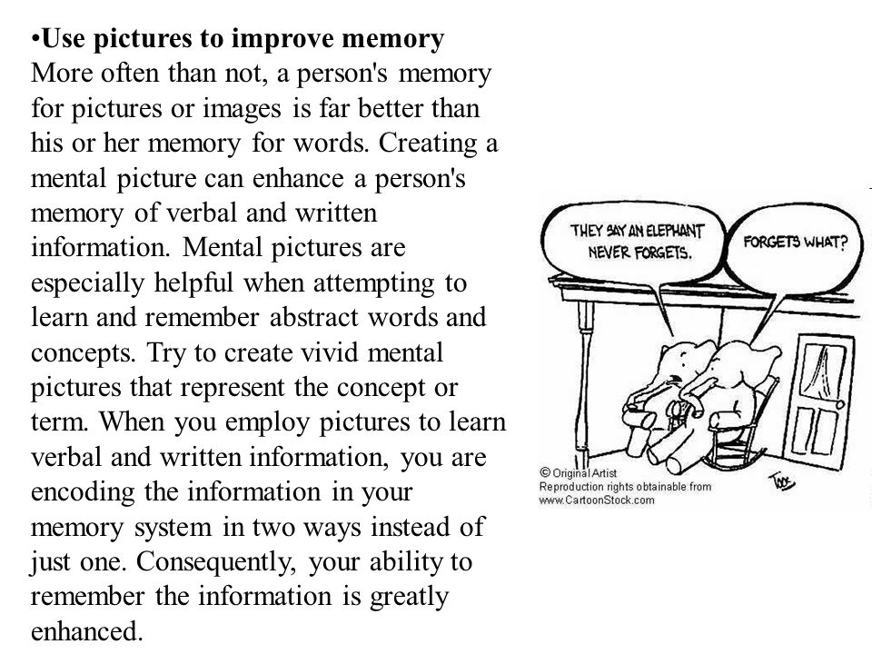 Use pictures to improve memory More often than not, a person s memory for pictures or images is far better than his or her memory for words.