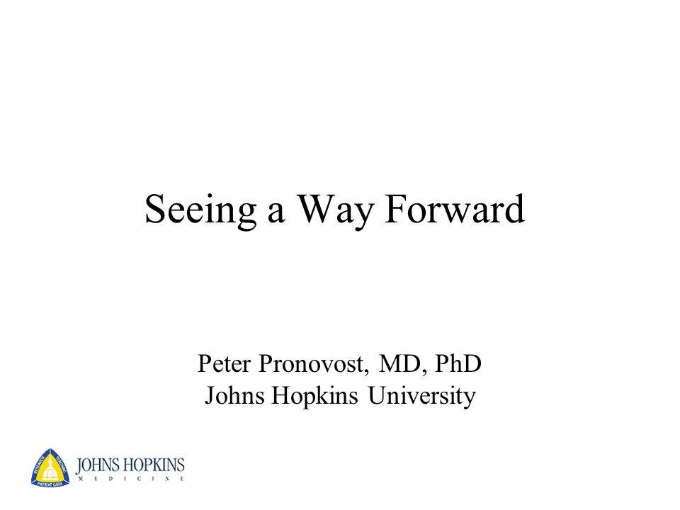 Peter Pronovost, MD, PhD Johns Hopkins University