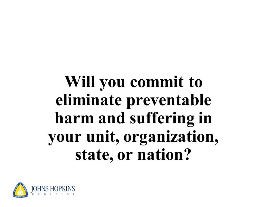 Will you commit to eliminate preventable harm and suffering in your unit, organization, state, or nation