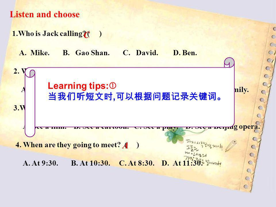 听力表格 Listen and choose 1.Who is Jack calling ( ) C B Learning tips: