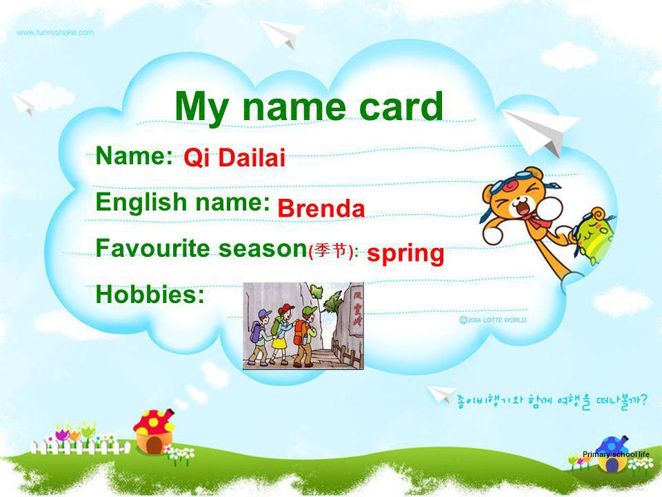 My name card Name: English name: Qi Dailai Favourite season(季节):