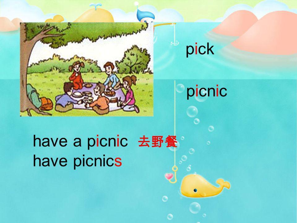 pick picnic have a picnic 去野餐 have picnics