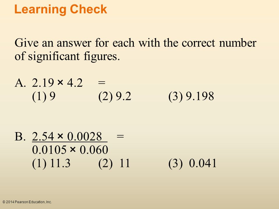 Learning Check Give an answer for each with the correct number of significant figures. 2.19 × 4.2 =