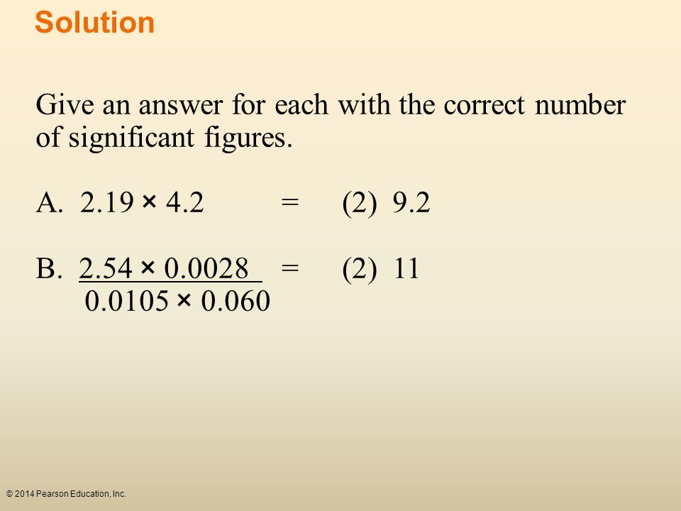 Solution Give an answer for each with the correct number of significant figures. A. 2.19 × 4.2 = (2) 9.2.