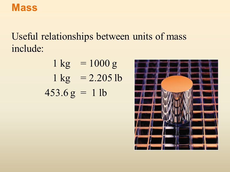 Mass Useful relationships between units of mass include: 1 kg = 1000 g.