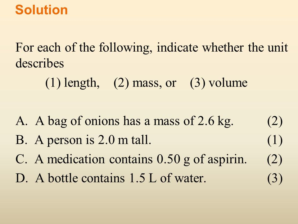 Solution For each of the following, indicate whether the unit describes. (1) length, (2) mass, or (3) volume.