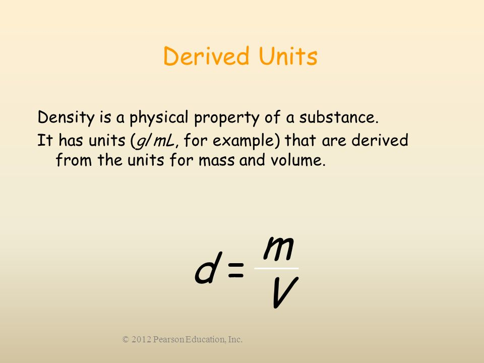 d = m V Derived Units Density is a physical property of a substance.
