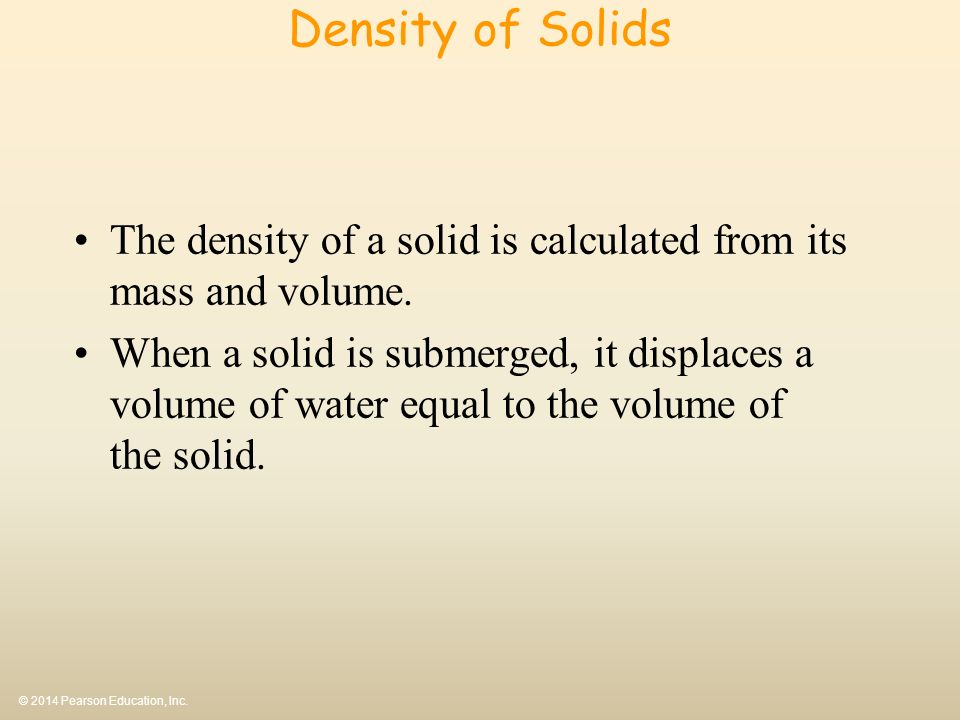 Density of Solids The density of a solid is calculated from its mass and volume.