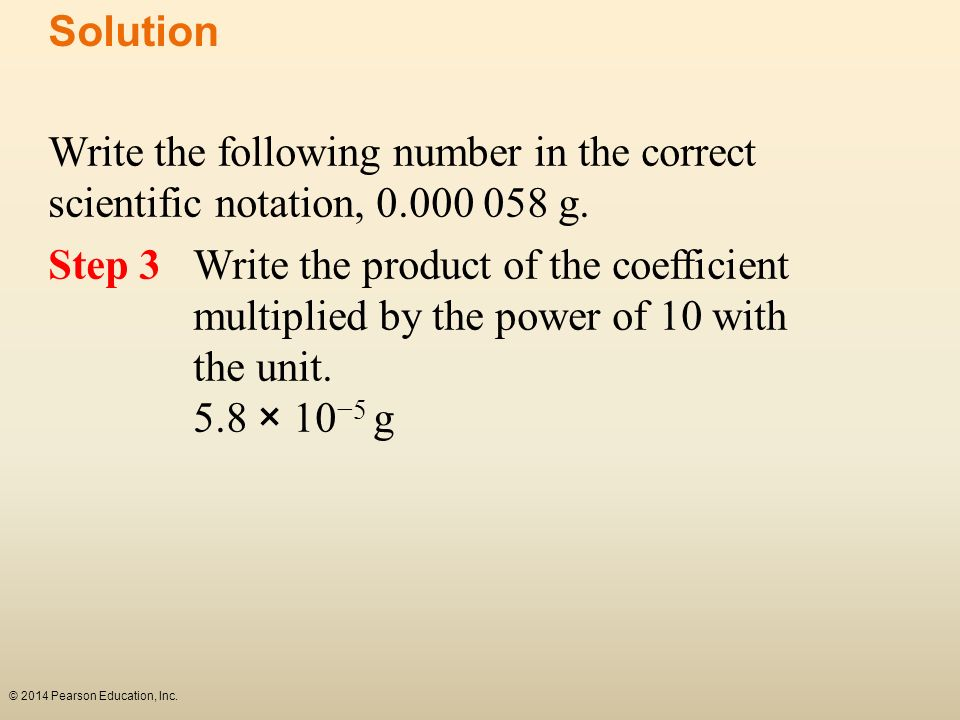 Solution Write the following number in the correct scientific notation, 0.000 058 g.