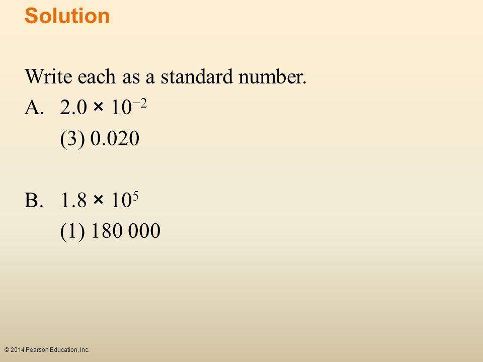 Write each as a standard number. A. 2.0 × 10−2 (3) 0.020 B. 1.8 × 105