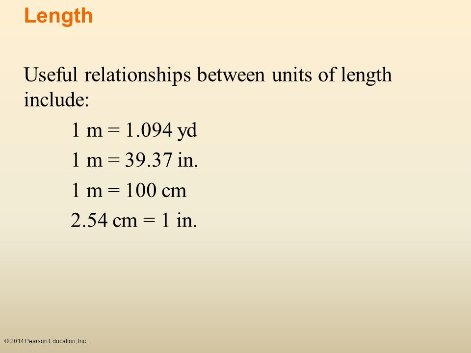 Length Useful relationships between units of length include: 1 m = 1.094 yd. 1 m = 39.37 in. 1 m = 100 cm.