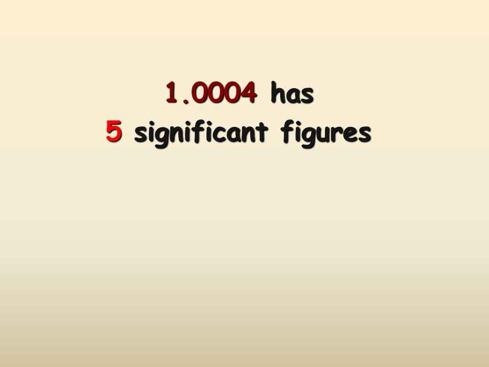 1.0004 has 5 significant figures