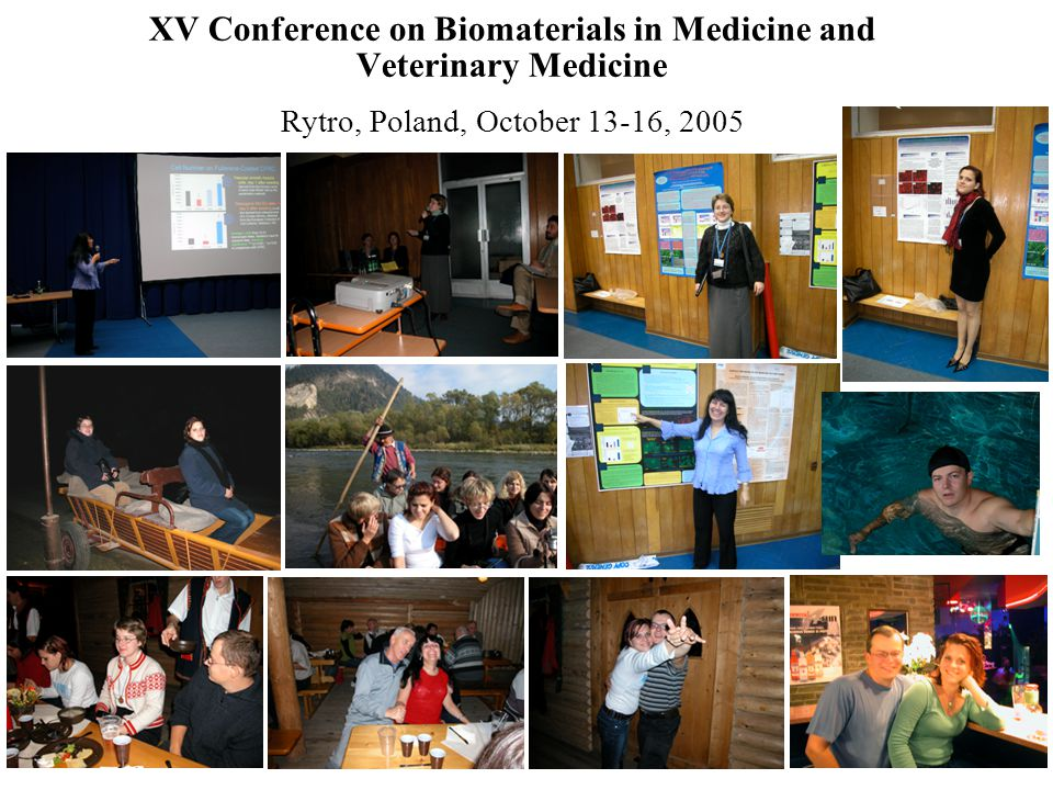 XV Conference on Biomaterials in Medicine and Veterinary Medicine Rytro, Poland, October 13-16, 2005