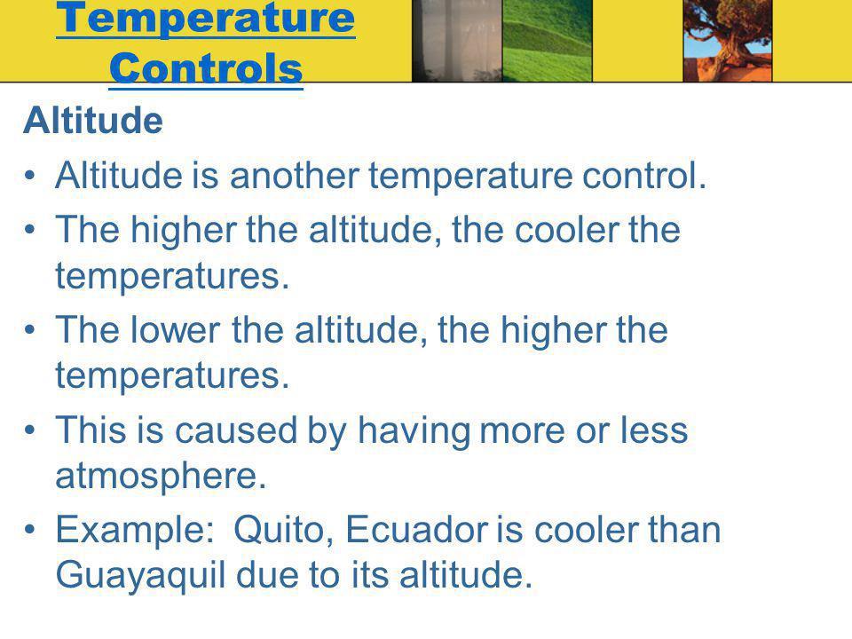 Temperature Controls Altitude Altitude is another temperature control.