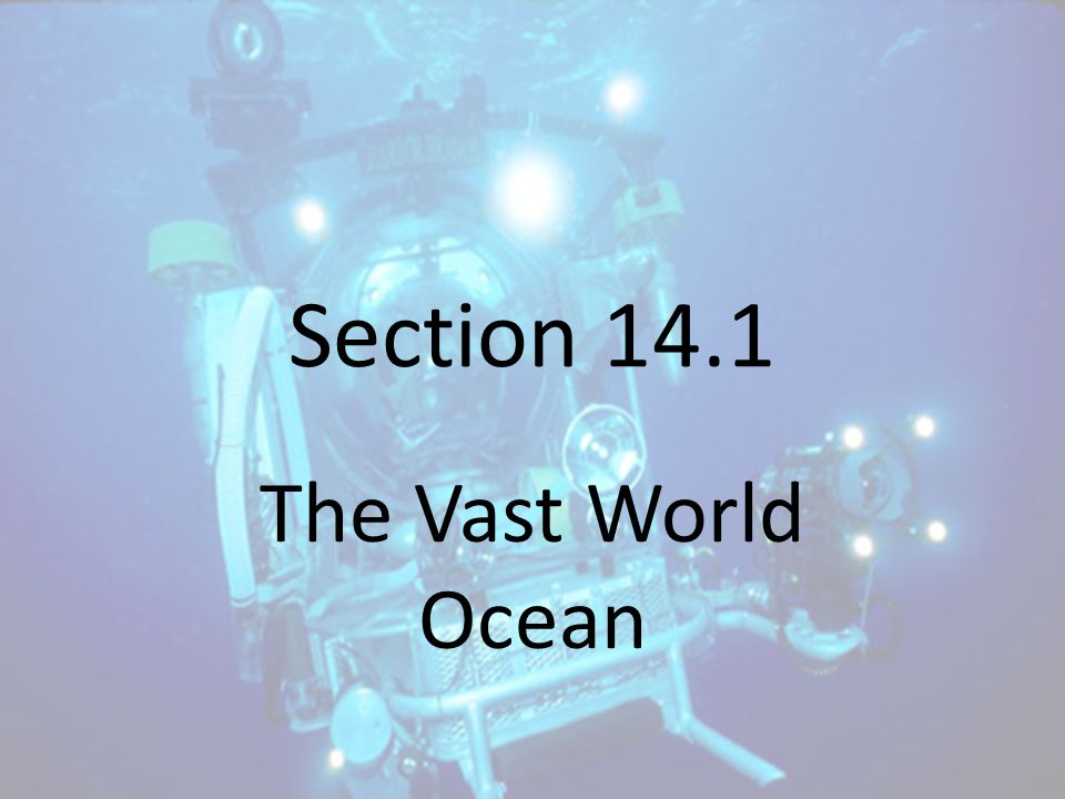 Section 14.1 The Vast World Ocean