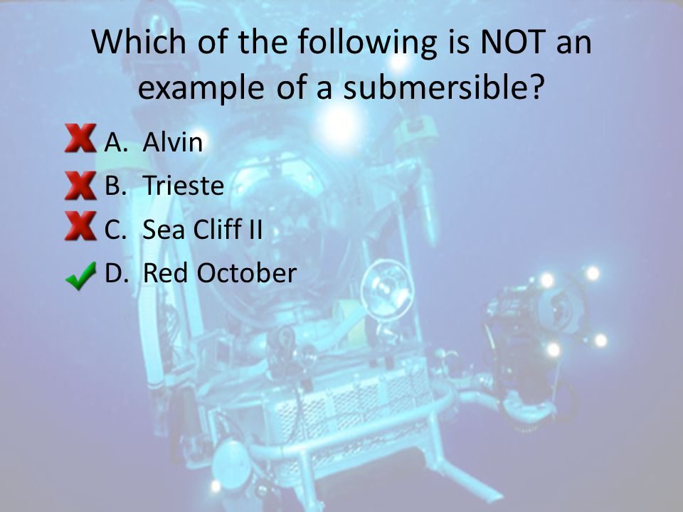 Which of the following is NOT an example of a submersible