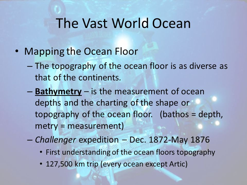 The Vast World Ocean Mapping the Ocean Floor
