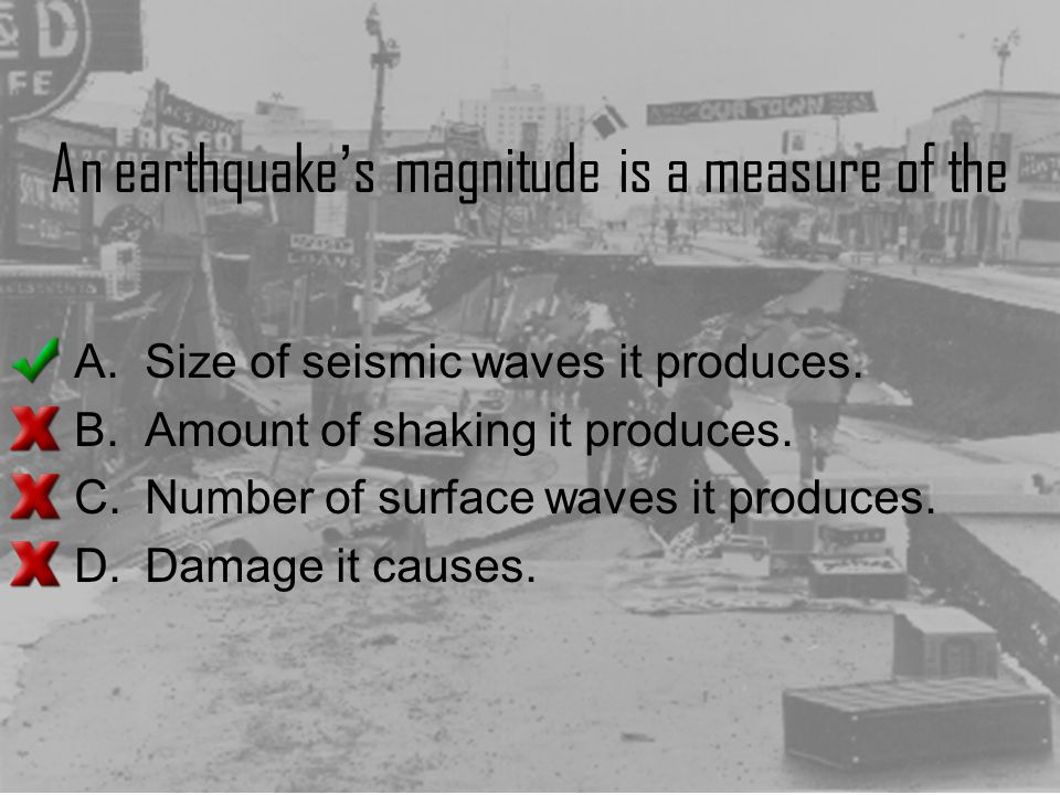 An earthquake's magnitude is a measure of the