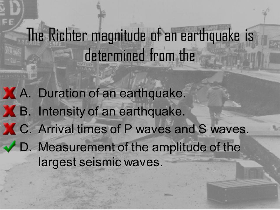 The Richter magnitude of an earthquake is determined from the