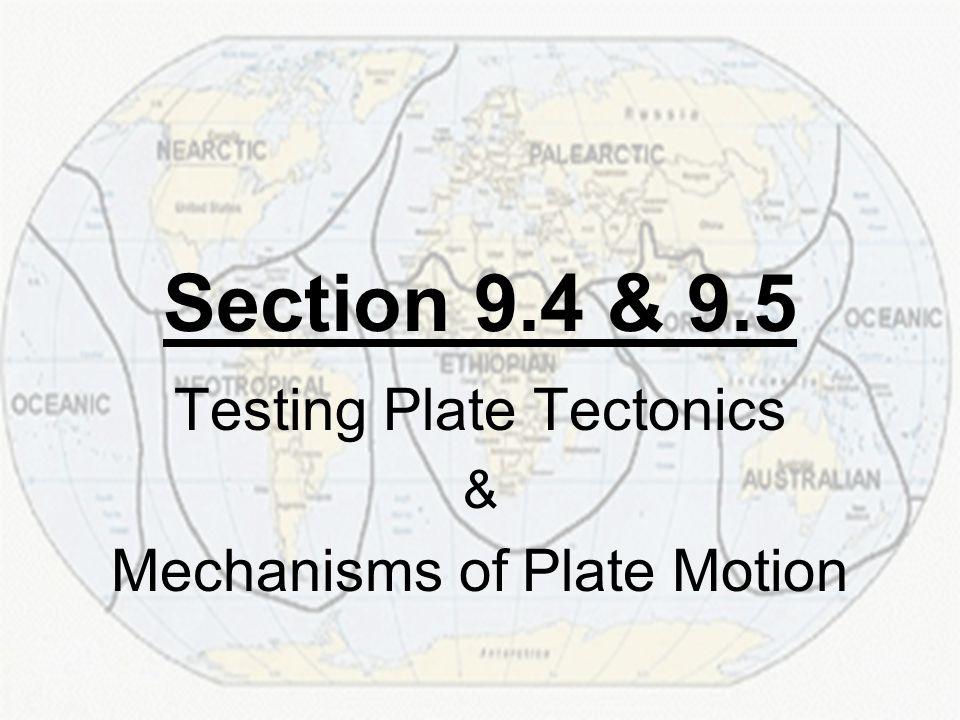 Testing Plate Tectonics & Mechanisms of Plate Motion