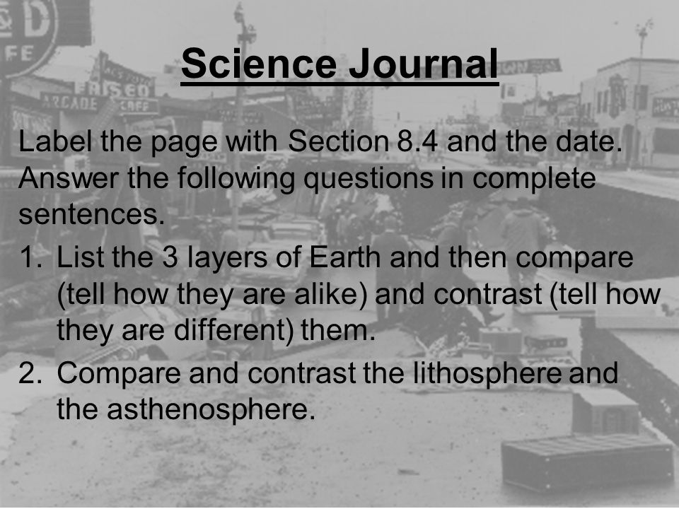 Science Journal Label the page with Section 8.4 and the date. Answer the following questions in complete sentences.