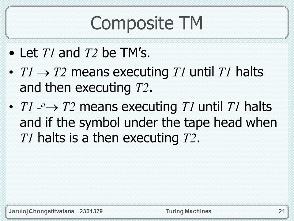 Composite TM Let T1 and T2 be TM's.