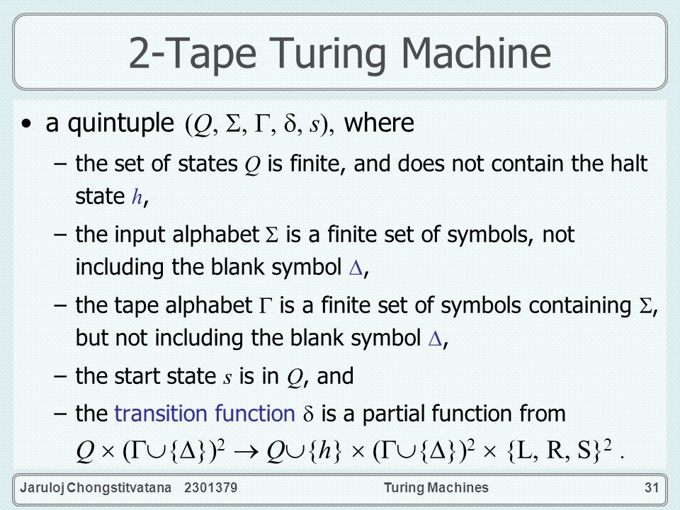 2-Tape Turing Machine a quintuple (Q, , , , s), where