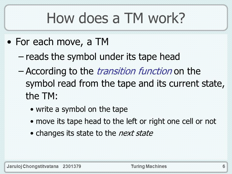 How does a TM work For each move, a TM