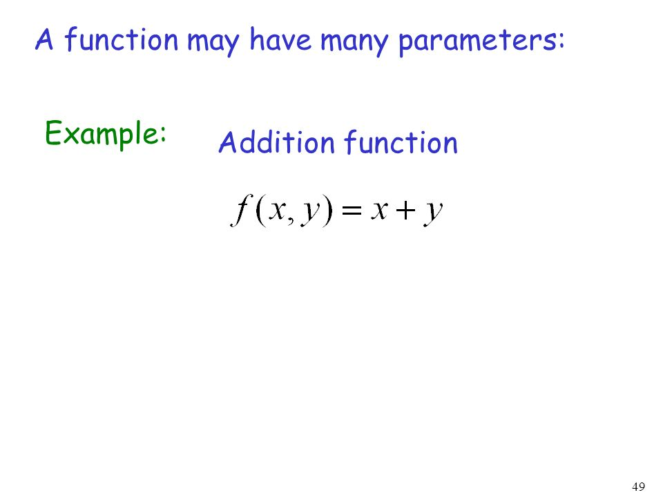 A function may have many parameters: