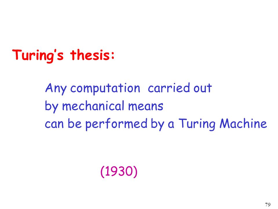 Turing's thesis: Any computation carried out by mechanical means
