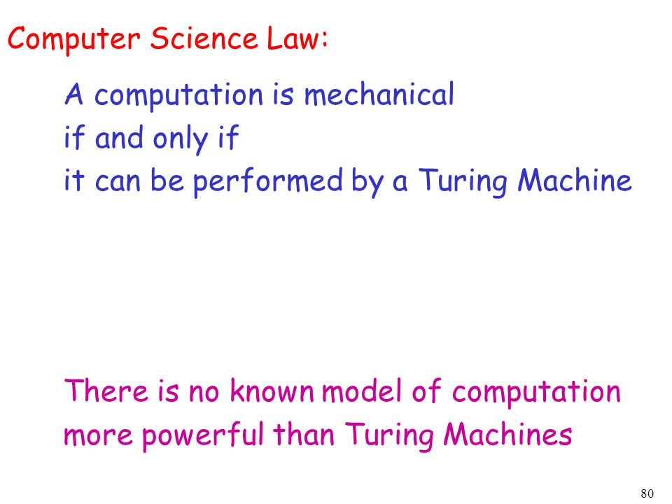 Computer Science Law: A computation is mechanical. if and only if. it can be performed by a Turing Machine.