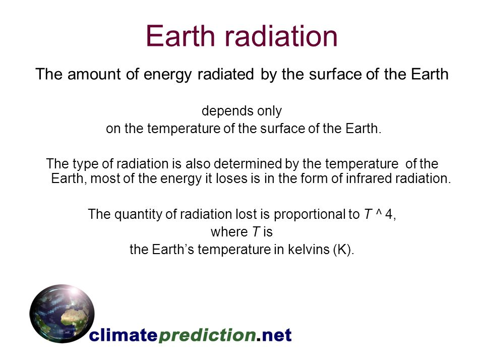 Earth radiation The amount of energy radiated by the surface of the Earth. depends only. on the temperature of the surface of the Earth.