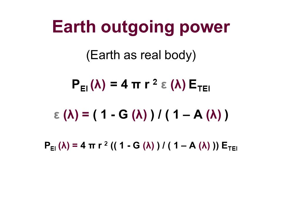 Earth outgoing power (Earth as real body) PEI (λ) = 4 π r 2 ε (λ) ETEI