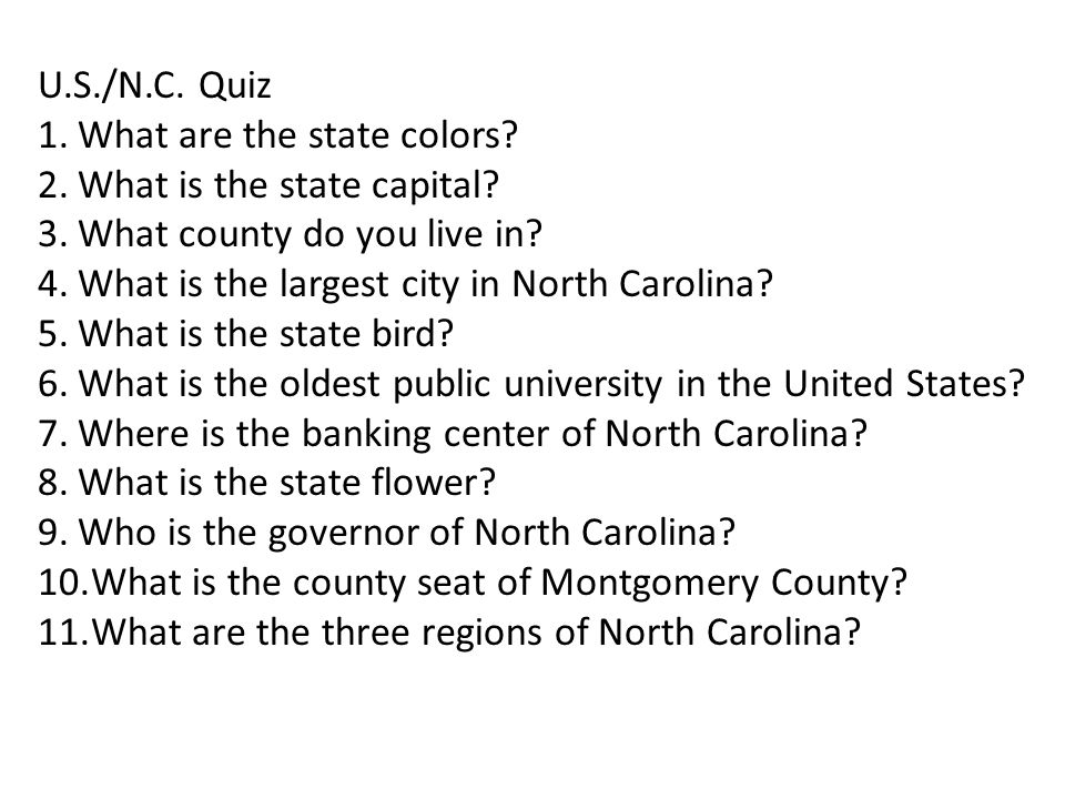 U.S./N.C. Quiz What are the state colors What is the state capital What county do you live in What is the largest city in North Carolina