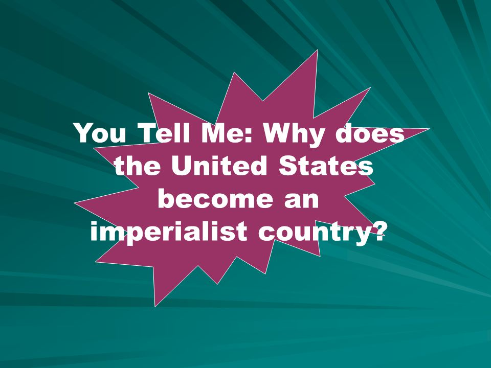 You Tell Me: Why does the United States become an imperialist country