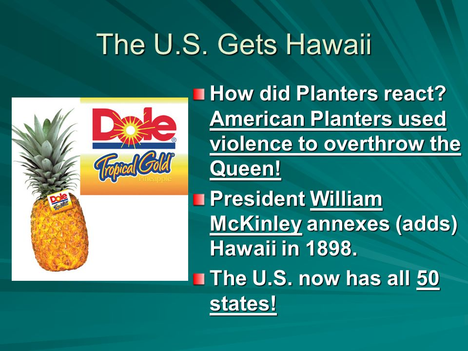 The U.S. Gets Hawaii How did Planters react American Planters used violence to overthrow the Queen!