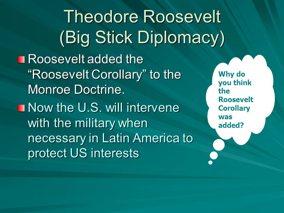 Theodore Roosevelt (Big Stick Diplomacy)