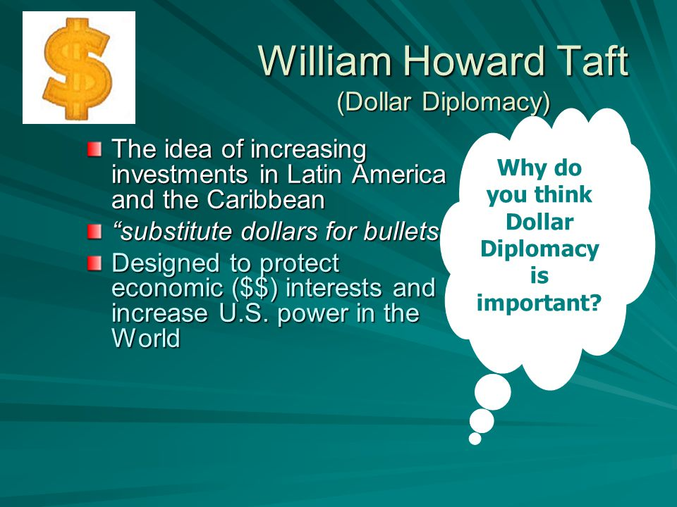 William Howard Taft (Dollar Diplomacy)