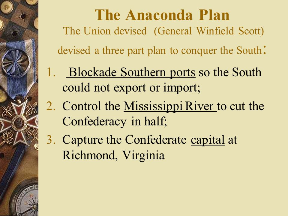 The Anaconda Plan The Union devised (General Winfield Scott) devised a three part plan to conquer the South: