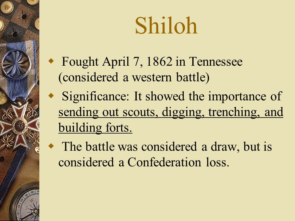 Shiloh Fought April 7, 1862 in Tennessee (considered a western battle)