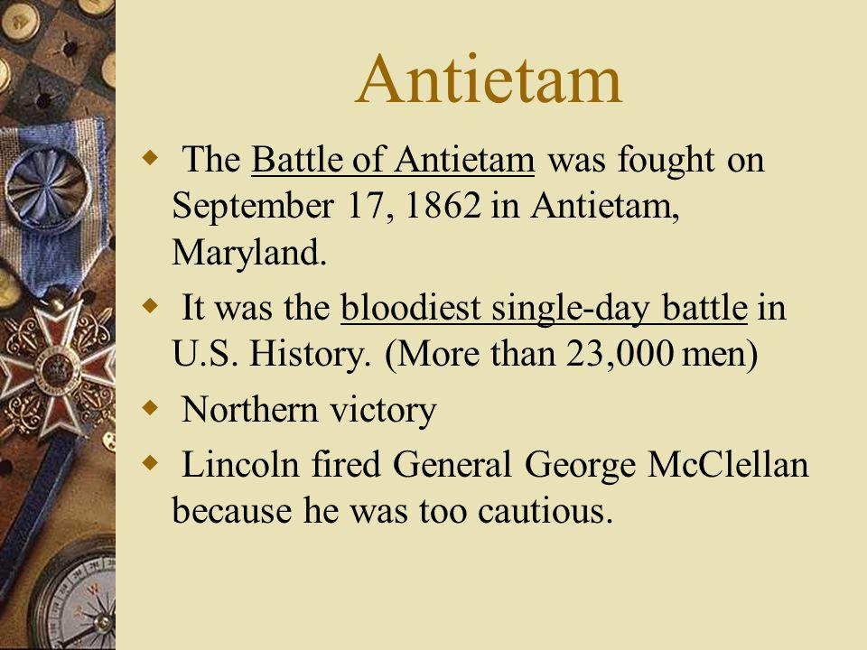 Antietam The Battle of Antietam was fought on September 17, 1862 in Antietam, Maryland.