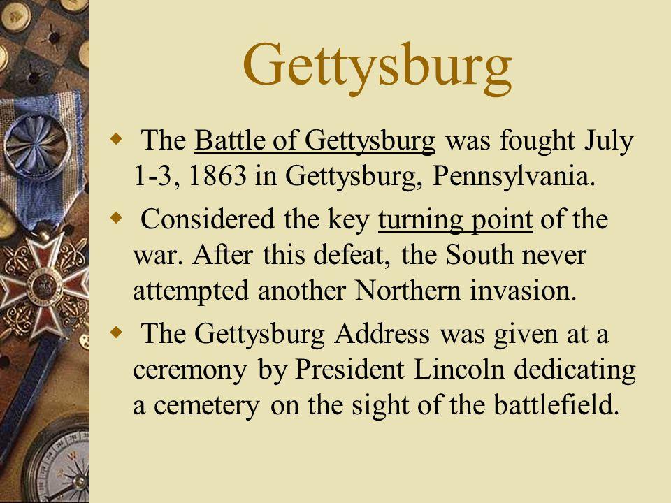 Gettysburg The Battle of Gettysburg was fought July 1-3, 1863 in Gettysburg, Pennsylvania.