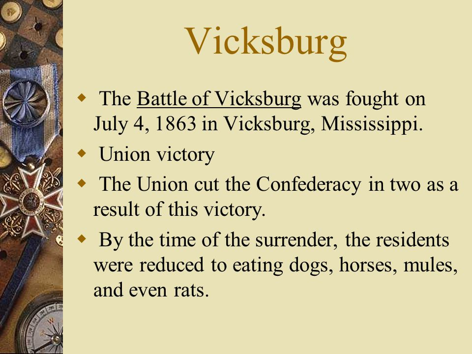 Vicksburg The Battle of Vicksburg was fought on July 4, 1863 in Vicksburg, Mississippi. Union victory.
