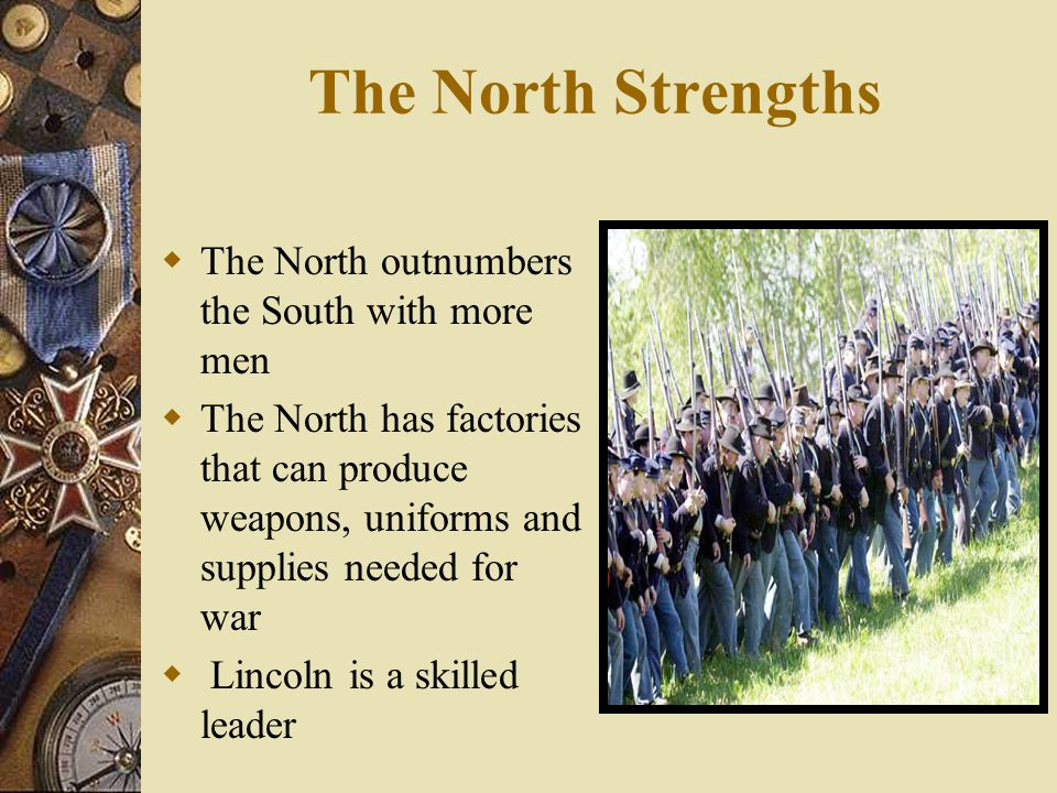 The North Strengths The North outnumbers the South with more men