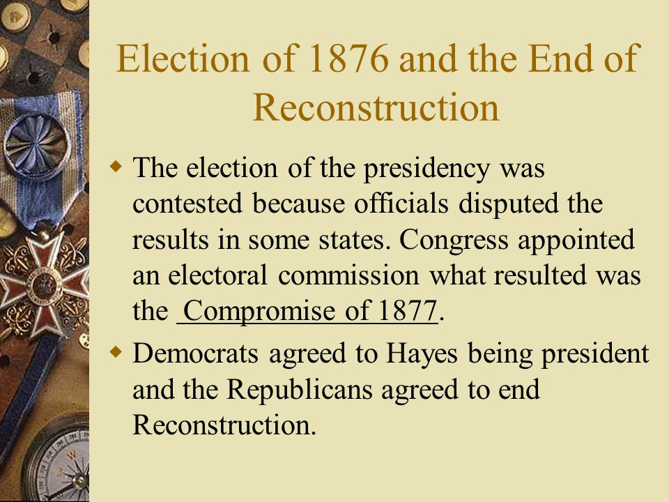 Election of 1876 and the End of Reconstruction