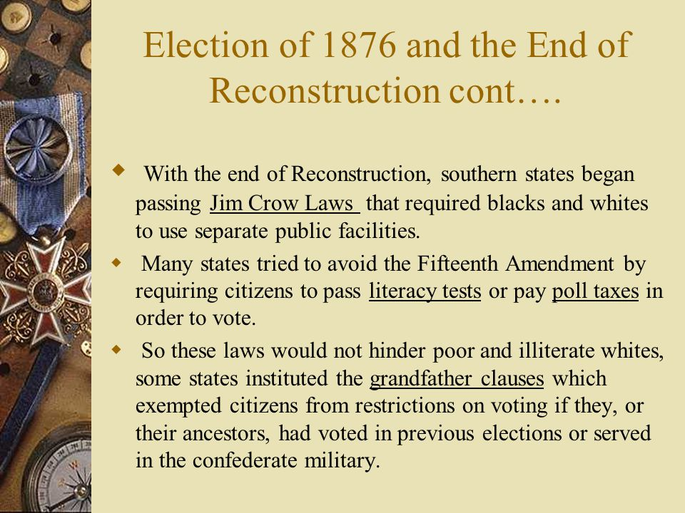 Election of 1876 and the End of Reconstruction cont….