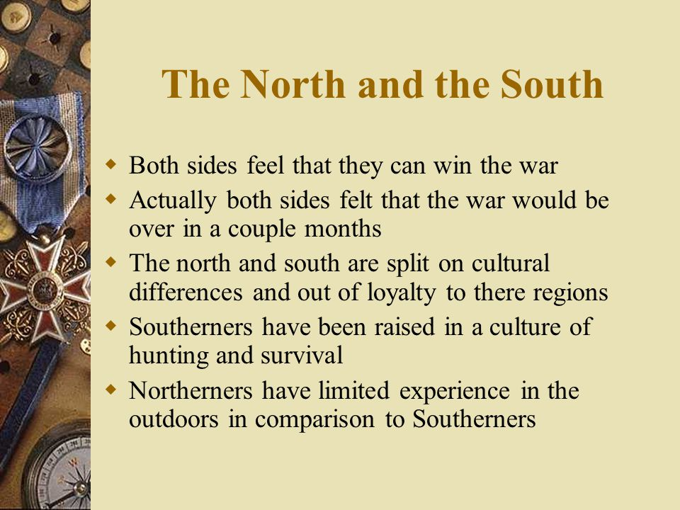 The North and the South Both sides feel that they can win the war