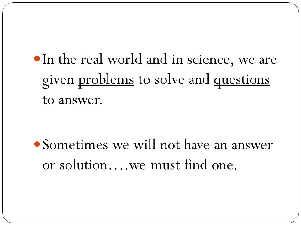 Sometimes we will not have an answer or solution….we must find one.