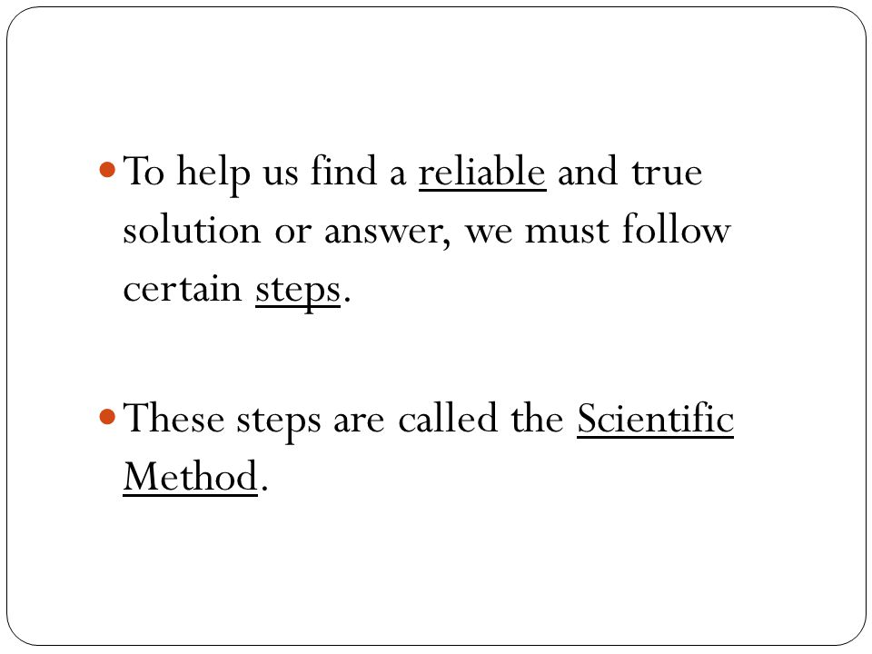 These steps are called the Scientific Method.