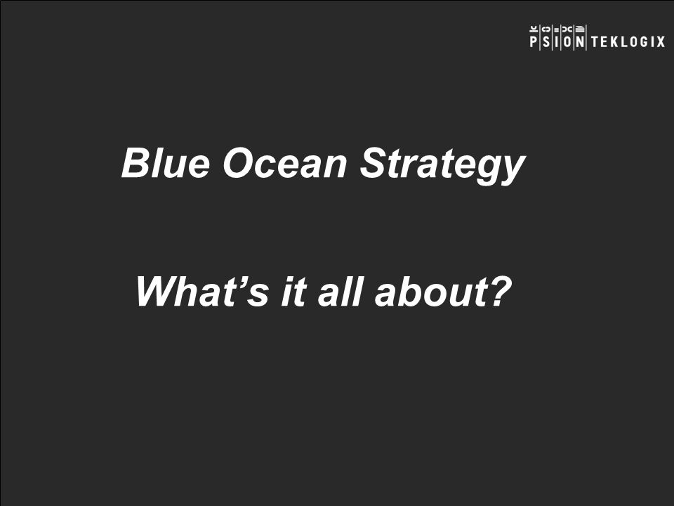 Blue Ocean Strategy What's it all about
